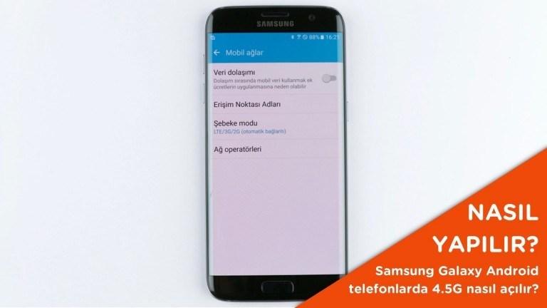 Samsung Galaxy Android telefonlarda 4.5G nasıl açılır?