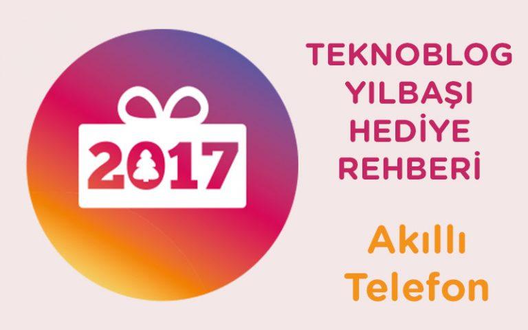 2017 Yılbaşı Hediye Rehberi: Akıllı Telefon